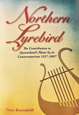 Nothern Lyrebird: The Contribution to Queensland's Music by its Conservatorium 1957-2007