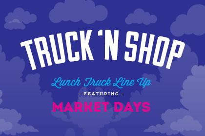 Truck 'n Shop Market Days