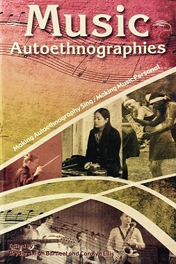 Music Autoethnographies: Making Autoethnography Sing/Making Music Personal