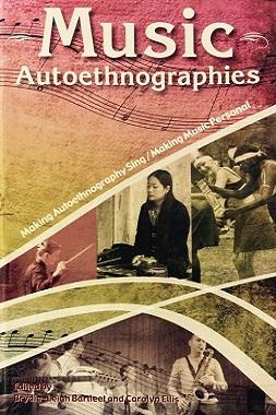 Music Autoethnographies: Making Autoethnography Sing/Making Music Personal