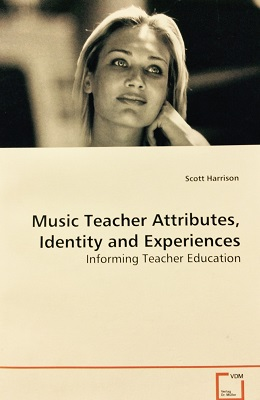 Music Teacher Attributes, Identity and Experiences: Informing Teacher Education