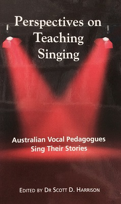 Perspectives on Teaching Singing: Australian Vocal Pedagogues Sing their Stories