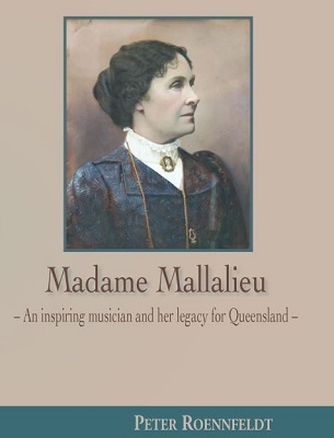 Madame Mallalieu:  An inspiring musician and her legacy for Queensland
